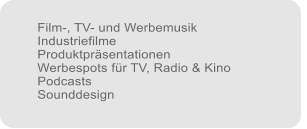 Film-, TV- und Werbemusik Industriefilme Produktpr�sentationen Werbespots f�r TV, Radio & Kino Podcasts Sounddesign